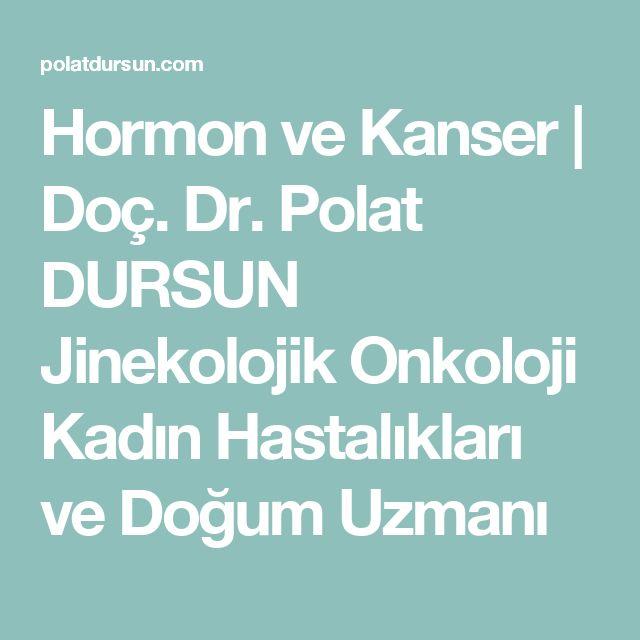 Hormon ve Kanser | Doç. Dr. Polat DURSUN Jinekolojik Onkoloji Kadın Hastalıkları ve Doğum Uzmanı