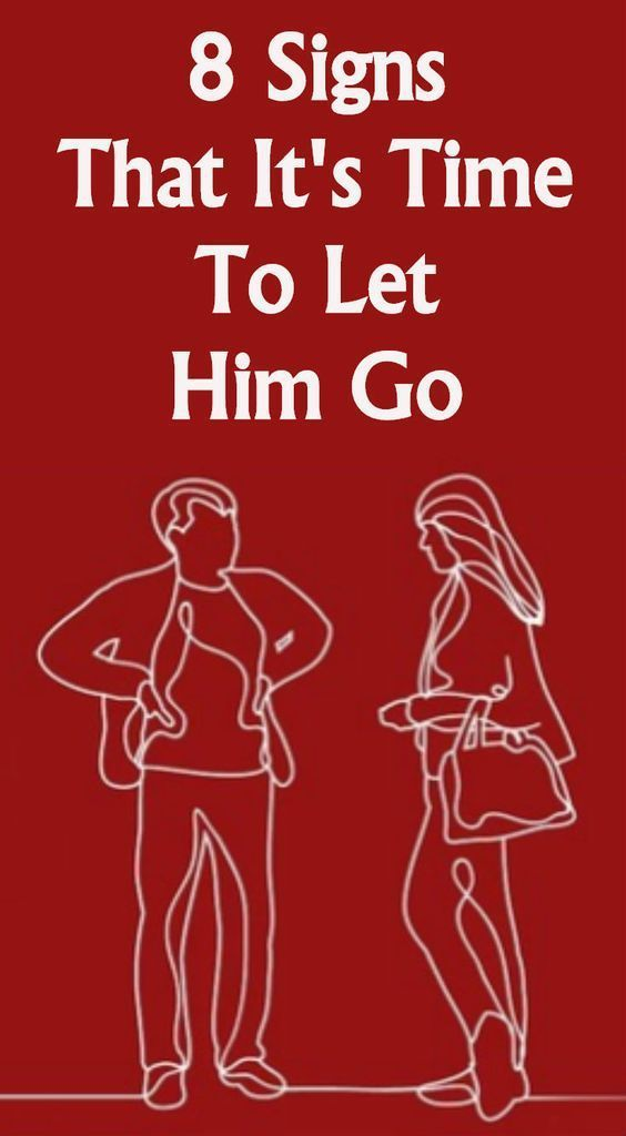 8 SIGNS THAT IT'S TIME TO LET HIM GO