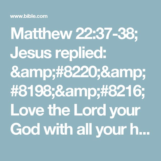 Matthew 22 37 38 Replied 8220 8198 8216 Love The Lord Your With All Heart And Soul Mind 82