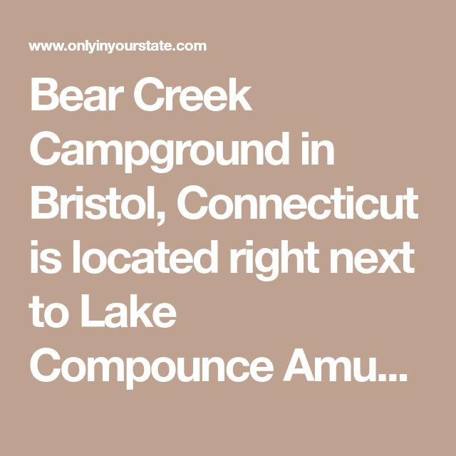 Bear Creek Campground in Bristol, Connecticut is located right next to Lake Compounce Amusement Park. If that isn't enough incentive to plan a camping trip to this location, think about renting a tipi for a night or two. The campground also has cabins, huts, and traditional tent and rv sites.