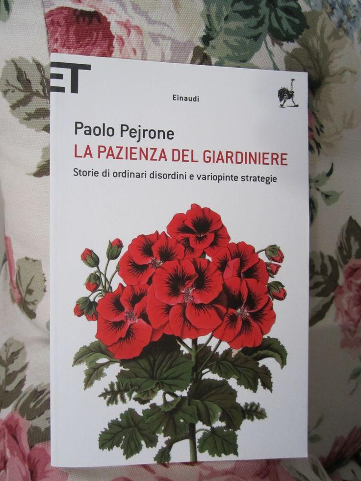 Paolo Pejrone  - La pazienza del giardiniere - Storie di ordinari disordini e varopinte strategie. - Einaudi Editori.