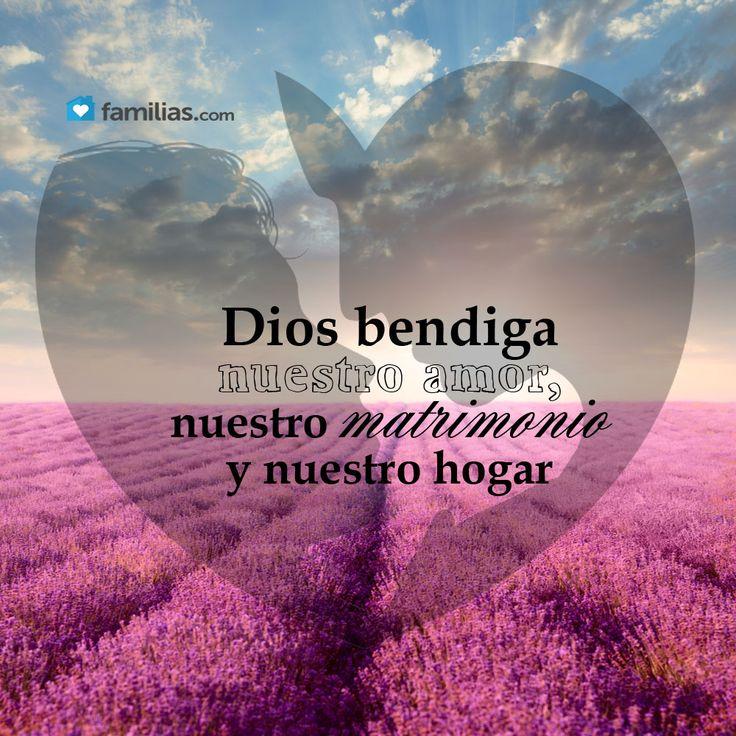 Dios bendiga nuestro Amor, nuestro Matrimonio y nuestro Hogar.