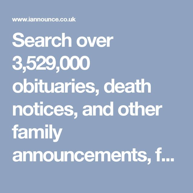 Search over 3,529,000 obituaries, death notices, and other family announcements, from over 255 local newspapers across the UK. Updated daily.