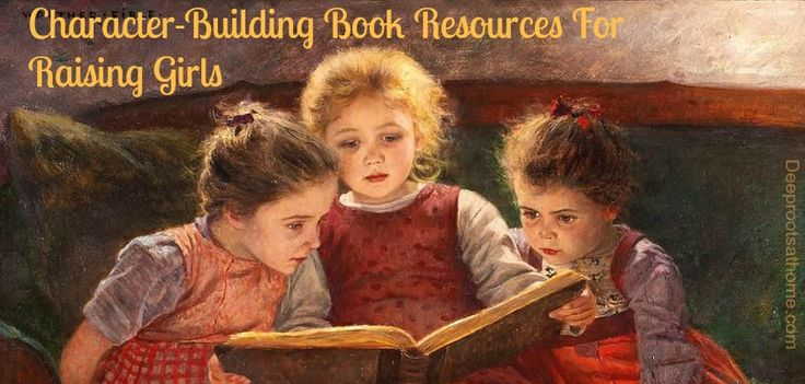 Character-Building Book Resources For Raising Girls | Deep Roots at Home