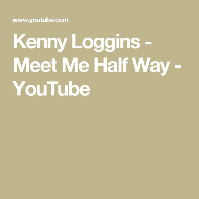 Kenny Loggins - Meet Me Half Way - YouTube