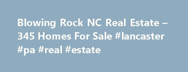 Blowing Rock NC Real Estate – 345 Homes For Sale #lancaster #pa #real #estate http://real-estate.remmont.com/blowing-rock-nc-real-estate-345-homes-for-sale-lancaster-pa-real-estate/  #blowing rock real estate # Blowing Rock NC Real Estate For Sale By Agent By Owner New Construction Foreclosures These properties are currently listed for sale. They are owned by a bank or a lender who took ownership through foreclosure proceedings. These are also known as bank-owned or real estate owned (REO)…