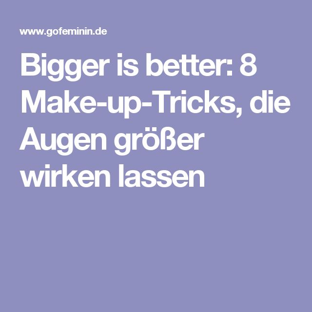 Bigger is better: 8 Make-up-Tricks, die Augen größer wirken lassen