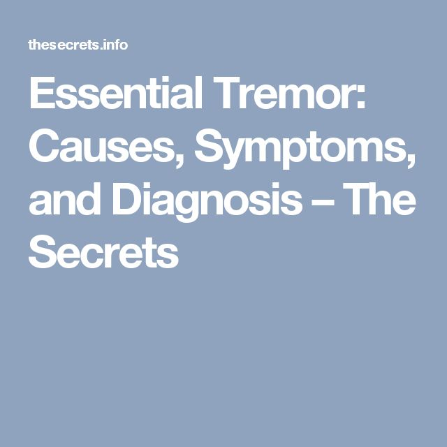 Essential Tremor: Causes, Symptoms, and Diagnosis – The Secrets