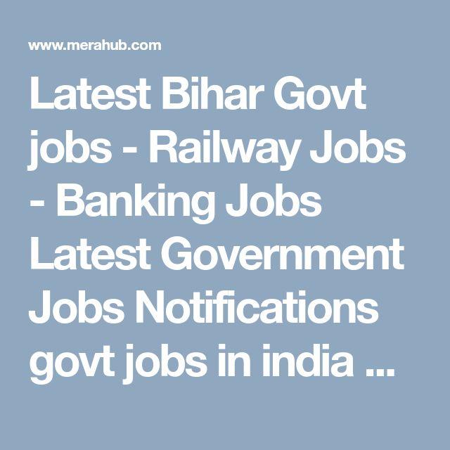 Latest Bihar Govt jobs - Railway Jobs - Banking Jobs Latest Government Jobs Notifications govt jobs in india Sarkari Naukri Vacancy Recruitment in India