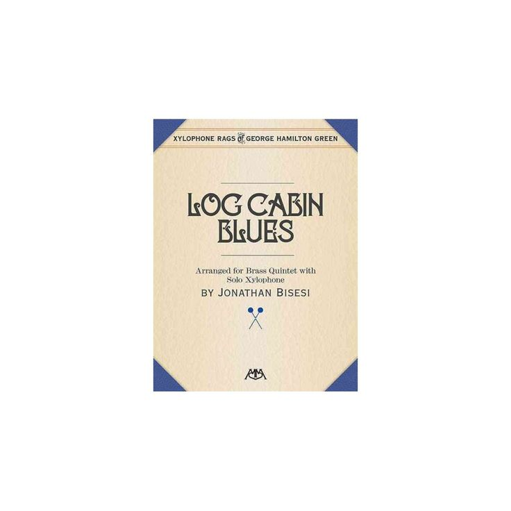 Log Cabin Blues : Arranged for Brass Quintet with Solo Xylophone (Paperback)