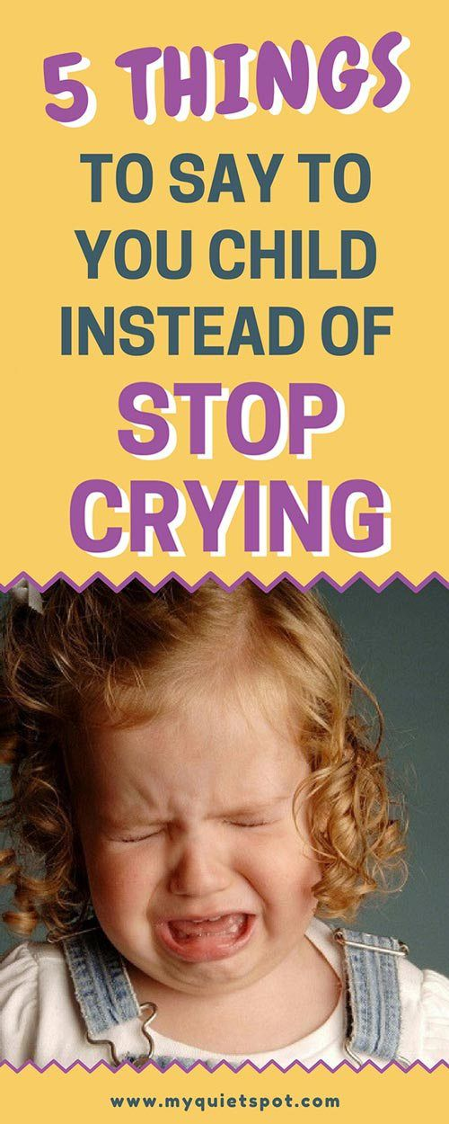 "Despite the fact that kids cry many times a day, their tears are valid and simply saying ""stop crying"" wont help. Here are 5 other phrases parents can use. You will be surprised why and how they work. Click to read the full article. 