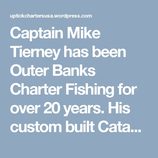 Captain Mike Tierney has been  Outer Banks Charter Fishing  for over 20 years.  His custom built Catamaran  is designed with modern technology and electronics to optimize your fishing experience especially while out on  your Outer Banks Deep Sea Fishing trip.
