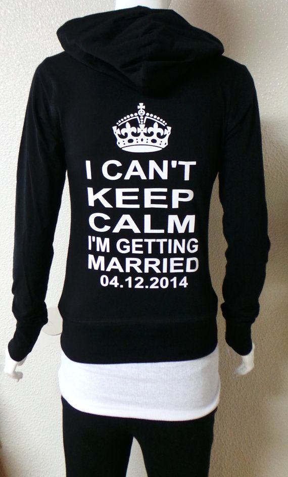 I Can't Keep Calm I'm Getting Married Hoodies. Personalized date hoodies. Bride Hoodie. Zip Up Hoodie. Mrs Shirt. Bride Jacket. on Etsy, $28.99