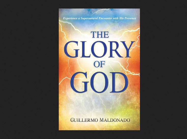 The Glory of God  by Apostle Guillermo Maldonado. God designed human beings to live continually in the glory of His presence... | Christian Living | Christian Books