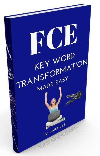 FCE KEY WORD TRANSFORMATION MADE EASY FCE CAMBRIDGE