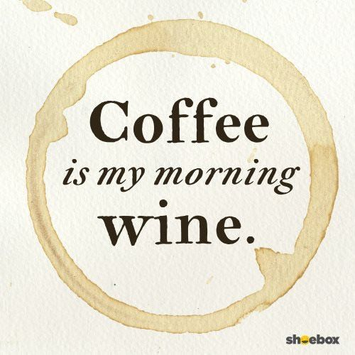 "I might ""W(h)ine"" if I don't get some coffee.                        SOS ~ WAKE ME UP,PLEASE!!!"