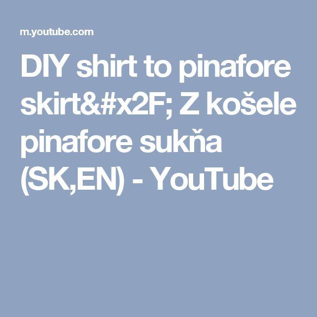 DIY shirt to pinafore skirt/ Z košele pinafore sukňa (SK,EN) - YouTube