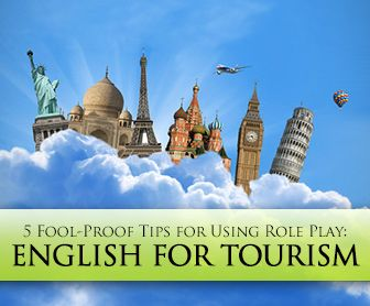 5 Fool-Proof Tips for Using Role Play in the English for Tourism Classroom