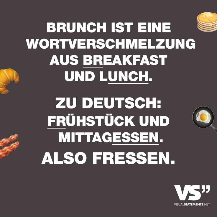 """Visual Statements®️️️️️️ Sprüche/ Zitate/ Quotes/ Essen/ """"BRUNCH IST EINE WORTVERSCHMELZUNG AUS BREAKFAST UND LUNCH. ZU DEUTSCH: FRÜHSTÜCK UND MITTAGESSEN. ALSO FRESSEN."""""""
