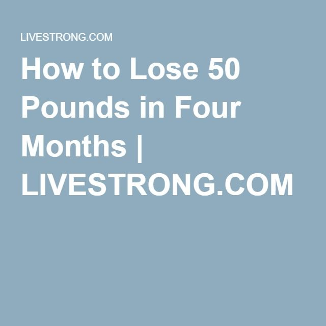 How to Lose 50 Pounds in Four Months   LIVESTRONG.COM