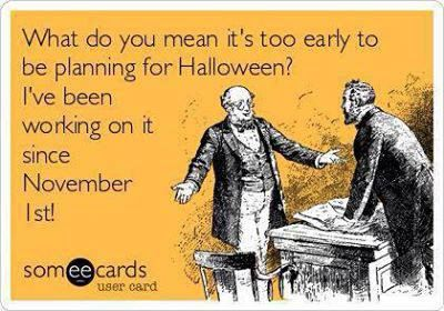 What do you mean it's too early to be planning for Halloween? I've been working on it since November 1st!