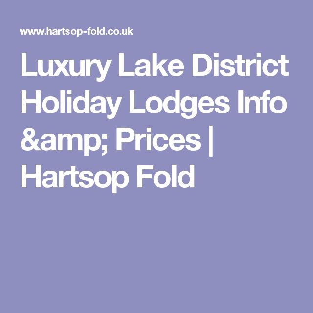 Luxury Lake District Holiday Lodges Info & Prices | Hartsop Fold