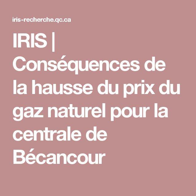 IRIS | Conséquences de la hausse du prix du gaz naturel pour la centrale de Bécancour
