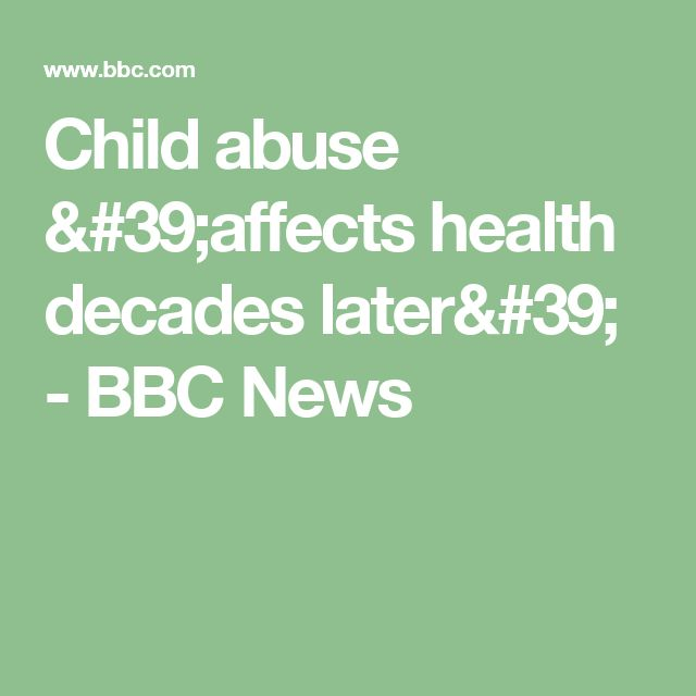 Child abuse 'affects health decades later' - BBC News