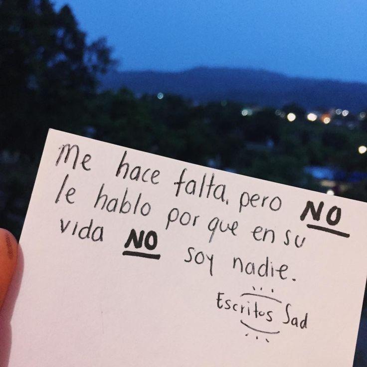 Me haces falta demasiado, todos los días quiero hablarte pero no lo hago porque se que no soy nadie en tu vida