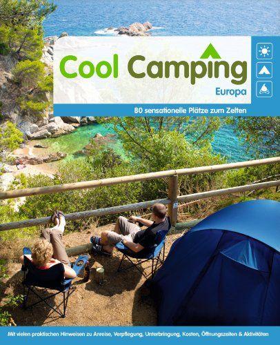 Cool Camping Europa: 80 sensationelle Plätze zum Zelten - Mit vielen praktischen Hinweisen zu Anreise, Verpflegung, Unterbringung, Kosten, Öffnungszeiten & Aktivitäten: Amazon.de: Sophie Dawson: Bücher