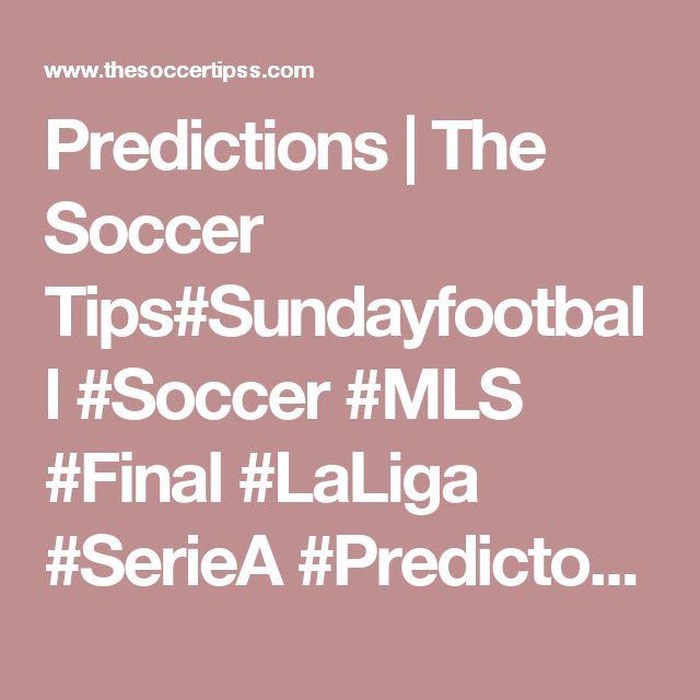 Predictions | The Soccer Tips#Sundayfootball #Soccer #MLS #Final #LaLiga #SerieA #Predictor #EXpert #Footballpredictor #futbol #Calcio