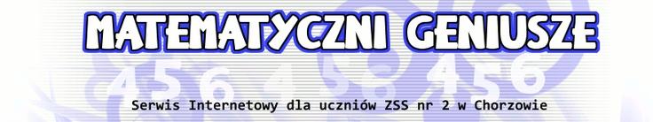 Matematyczni geniusze - serwis internetowy ZSS nr 2 w Chorzowie