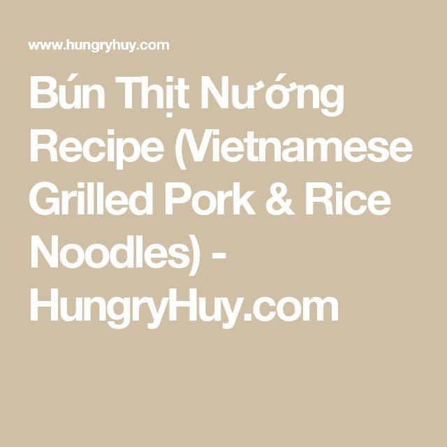 Bún Thịt Nướng Recipe (Vietnamese Grilled Pork & Rice Noodles) - HungryHuy.com