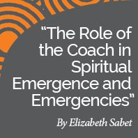 Research Paper: The Role of the Coach in Spiritual Emergence and Emergencies by International Coach Academy certified coach Elizabeth Sabet