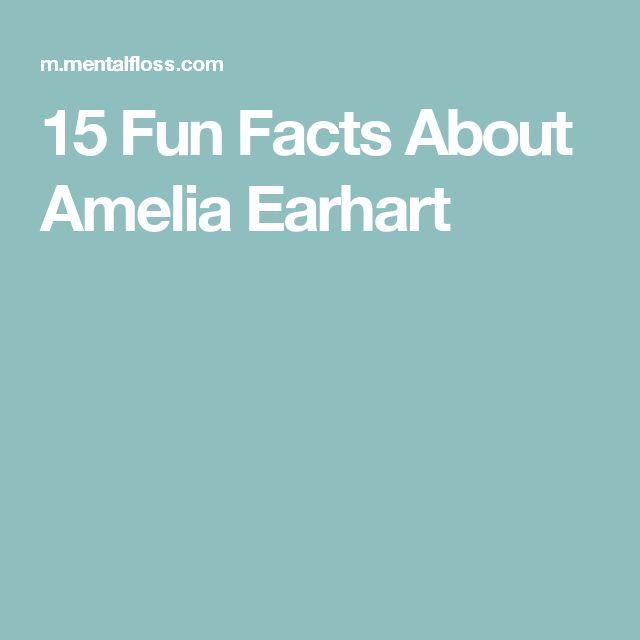 15 Fun Facts About Amelia Earhart