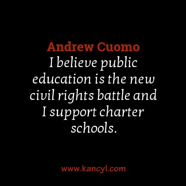 """I believe public education is the new civil rights battle and I support charter schools."", Andrew Cuomo"
