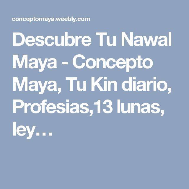 Descubre Tu Nawal Maya - Concepto Maya, Tu Kin diario, Profesias,13 lunas, ley…