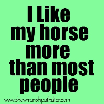 True (but I have some great friends too!)  www.showmanshipathalter.com