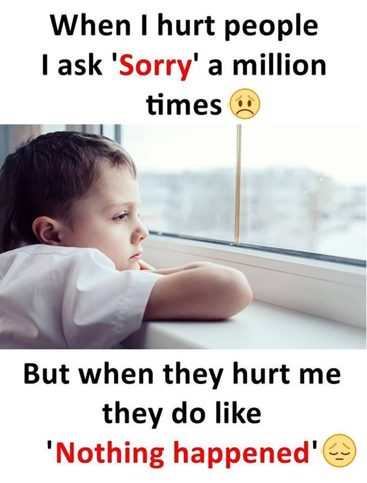 """When i hurt people i ask """"sorry"""" a million times. But when they hurt me they do like """"Nothing happened"""""""