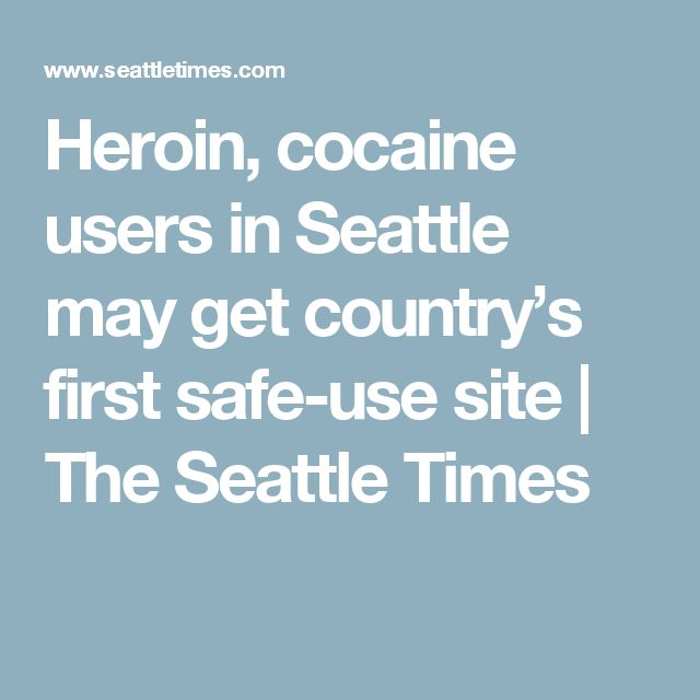 Heroin, cocaine users in Seattle may get country's first safe-use site | The Seattle Times