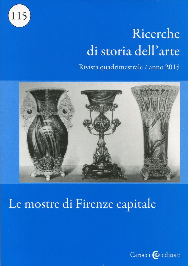 RICERCHE DI STORIA DELL'ARTE / Nuova Italia Scientifica, nº 115. Le mostre di Firenze capitale. + info: http://www.carocci.it/index.php?option=com_carocci&task=schedarivista&Itemid=262&id_rivista=6