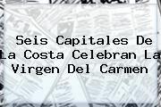 http://tecnoautos.com/wp-content/uploads/imagenes/tendencias/thumbs/seis-capitales-de-la-costa-celebran-la-virgen-del-carmen.jpg Virgen del Carmen. Seis capitales de la Costa celebran la Virgen del Carmen, Enlaces, Imágenes, Videos y Tweets - http://tecnoautos.com/actualidad/virgen-del-carmen-seis-capitales-de-la-costa-celebran-la-virgen-del-carmen/