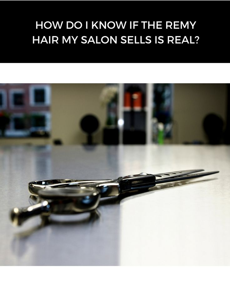 How do I know if the Remy hair my Salon Sells is Real?