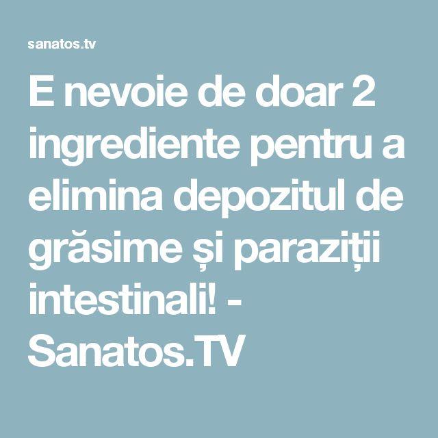 E nevoie de doar 2 ingrediente pentru a elimina depozitul de grăsime și paraziții intestinali! - Sanatos.TV
