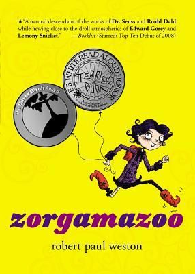 "I really liked this book. It is told in verse. I read the whole thing out loud TO MYSELF at 33 years old. Ha ha. It sounds better that way. I had a few issues with it, but overall liked it! Read Nov 2017  ""Zorgamazoo by Robert Paul Weston"""
