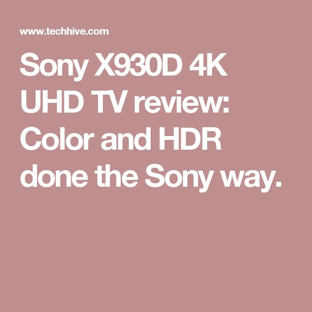 Sony X930D 4K UHD TV review: Color and HDR done the Sony way.