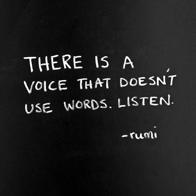 There's a voice that doesn't use words. Listen. -Rumi Quote #quote #quotes #intuition