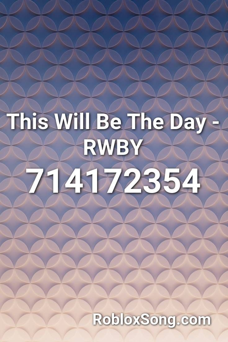 This Will Be The Day Rwby Roblox Id Roblox Music Codes In 2020
