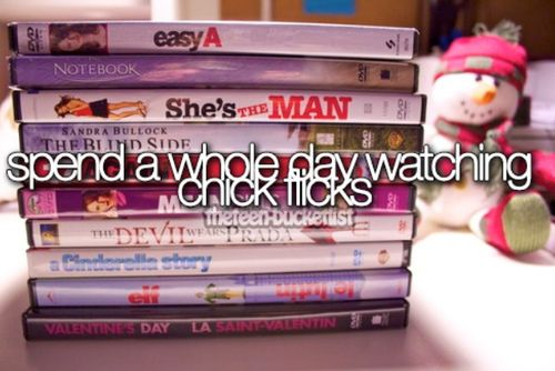 Spend a whole day watching chick flicks