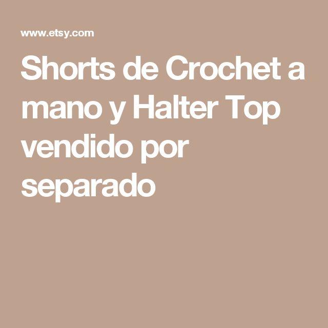 Shorts de Crochet a mano y Halter Top  vendido por separado